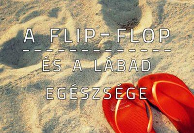 A flip-flop és a lábad egészsége